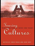 Touring cultures : transformations of travel and theory