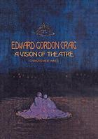 Edward Gordon Craig : a vision of theatre