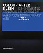 Colour after Klein : re-thinking colour in modern and contemporary art