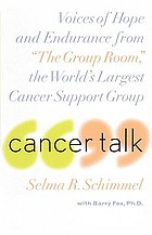 "Cancer talk : voices of hope and endurance from ""The Group Room,"" the world's largest cancer support group"