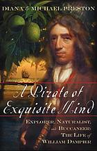 A pirate of exquisite mind : explorer, naturalist, and buccaneer : the life of William Dampier