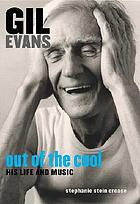 Out of the cool : the life and music of Gil Evans