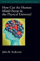 How Can the Human Mind Occur in the Physical Universe