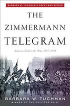 The Zimmermann telegram : America enters the War, 1917-1918