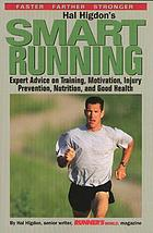 Hal Higdon's smart running : expert advice on training, motivation, injury prevention, nutrition, and good health for runners of any age and ability