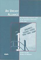 An uneasy alliance : the Mathematics Research Center at the University of Wisconsin, 1956-1987