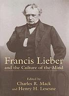 Francis Lieber and the culture of the mind : fifteen papers devoted to the life, times, and contributions of the nineteenth-century German-American scholar, with an excursus on Francis Lieber's grave : presented at the University of South Carolina's bicentennial year symposium held in Columbia, South Carolina, November 9-10, 2001