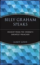 Billy Graham speaks : insight from the world's greatest preacher