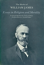 Essays in religion and morality The works of William James