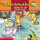 Scholastic's The magic school bus blows its top : a book about volcanoes