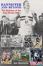 Bannister and beyond : the mystique of the four-minute mile
