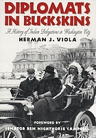 Diplomats in buckskins : a history of Indian delegations in Washington City