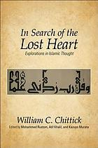 In search of the lost heart : explorations in Islamic thought