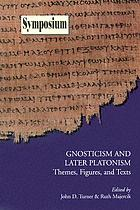 Gnosticism and later platonism : themes, figures, and texts