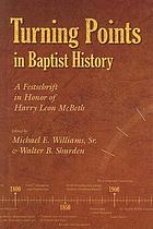 Turning points in Baptist history : a festschrift in honor of Harry Leon McBeth