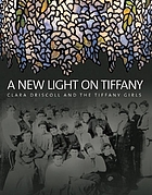 A new light on Tiffany : Clara Driscoll and the Tiffany Girls