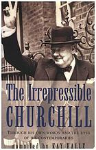 The irrepressible Churchill : stories, sayings and impressions of Sir Winston Churchill