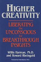 Higher creativity : liberating the unconscious for breakthrough insights