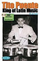 Tito Puente : king of Latin music