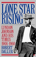 Lone star rising : Lyndon Johnson and his times, 1908-1960