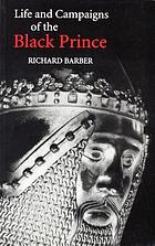 The life and campaigns of the Black Prince : from contemporary letters, diaries and chronicles, including Chandos Herald's Life of the Black Prince