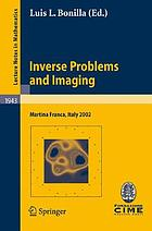 Inverse problems and imaging lectures given at the C.I.M.E. Summer School held in Martina Franca, Italy, September 15-21, 2002