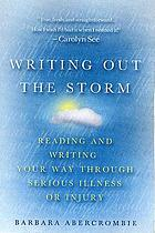 Writing out the storm : reading and writing your way through serious illness or injury