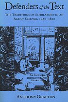 Defenders of the text : the traditions of scholarship in an age of science, 1450-1800