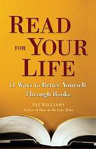 Read for your life : 11 ways to transform your life with books