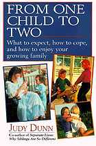 From one child to two : what to expect, how to cope, and how to enjoy your growing family