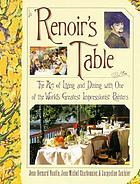 Renoir's table : the art of living and dining with one of the world's greatest impressionist painters
