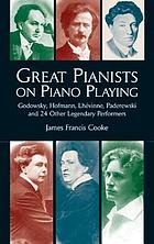Great pianists on piano playing : Godowsky, Hofmann, Lhévinne, Paderewski, and 24 other legendary performers