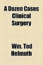 A dozen cases of clinical surgery
