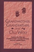 Grandmother, Grandfather, and Old Wolf : tamánwit ku súkat and traditional Native American narratives from the Columbia Plateau