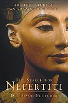 The search for Nefertiti : the true story of an amazing discovery