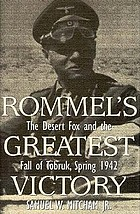 Rommel's greatest victory : the Desert Fox and the fall of Tobruk, spring 1942