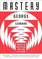 Mastery : the keys to long-term success and fulfillment Mastery : the keys to success and long-term fulfillment