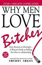Why men love bitches From doormat to dreamgirl - a woman's guide to holding her own in a relationship