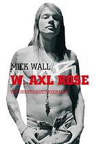 W. Axl Rose : the unauthorized biography