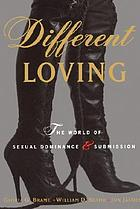 Different loving : the world of sexual dominance and submission