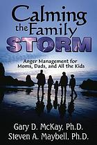 Calming the family storm : anger management for moms, dads, and all the kids