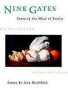 Nine gates : entering the mind of poetry : essays