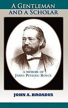 A gentleman and a scholar : memoir of James P. Boyce
