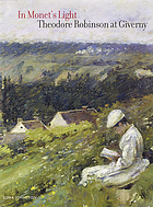 In Monet's light : Theodore Robinson at GivernyIn Monet's light : Theodore Robinson in Giverny