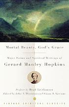 Mortal beauty, God's grace : major poems and spiritual writings of Gerard Manley Hopkins