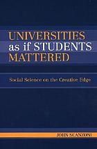 Universities as if students mattered : social science on the creative edge