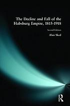 The decline and fall of the Habsburg Empire, 1815-1918