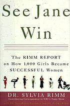 See Jane win : the Rimm report on how 1,000 girls became successful women