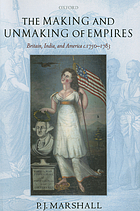 The making and unmaking of empires Britain, India, and America, c.1750-1783