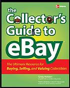 The collector's guide to eBay : the ultimate resource for buying, selling, and valuing collectibles